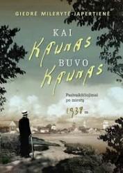 Kai Kaunas buvo Kaunas....