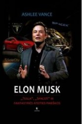 Elon Musk. Tesla, Spacex ir...