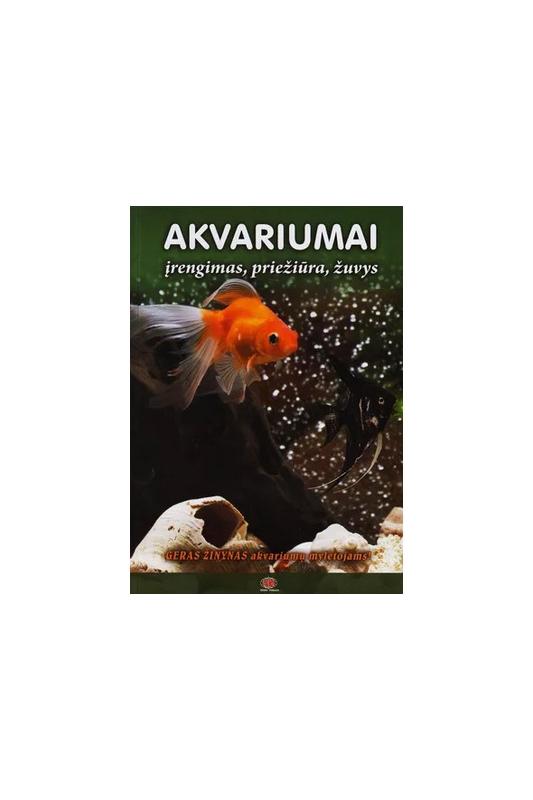 Akvariumai, įrengimas, priežiūra, žuvys