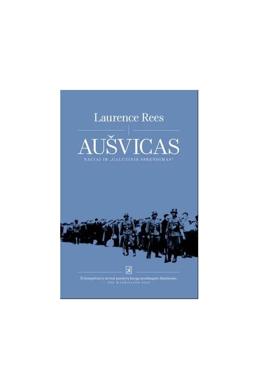"""Laurence Rees knyga Aušvicas. Naciai ir """"galutinis sprendimas"""""""