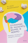 Klaus Bernhardt knyga Gyvenimas be nuostatų, baimės ir nerimo